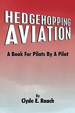 Hedgehopping Aviation: A Book For Pilots By A Pilot: By Clyde E. Roach