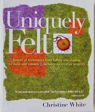 Uniquely Felt The Felt Makers Bible 46 Projects Christine White Book