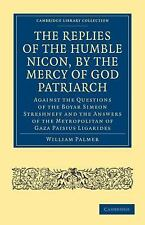 The Replies of the Humble Nicon, by the Mercy of God Patriarch, Against the...