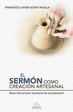 El Sermón Como Creación Artesanal : Manual para la Práctica de la Predicación...