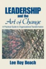 Leadership and the Art of Change: A Practical Guide to Organizational Transfo...