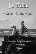Waiting for the Wind : Selected Lyrics and Verse by J. T. Price (2017,...