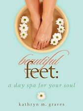 NEW Beautiful Feet: A day spa for your soul by Kathryn M. Graves