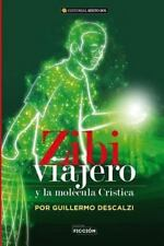 Zibi Viajero y la Molecula Cristica : Fabula Del Tercer Milenio by Guillermo...
