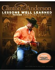 Lessons Well Learned : Why My Method Works for Any Horse by Clinton Anderson...