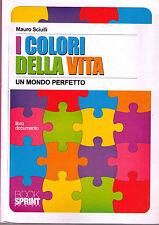 I colori della vita. Un mondo perfetto - Mauro Sciulli - Libro Nuovo in Offerta!