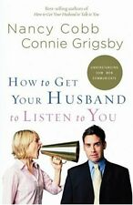 How to Get Your Husband to Listen to You: Understanding How Men Communicate by N