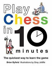 Play Chess in 10 Minutes: The Quickest Way to Learn the Game