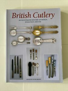 British Cutlery: An Illustrated History of Design, Evolution and Use by P.Brown