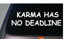 "KARMA HAS NO DEADLINE 6"" STICKER DECAL FUNNY CAR TRUCK WINDOW COLLEGE"