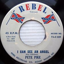 PETE PIKE I can see an Angel / On top of the hill 1960 Country BOPPER 45 e4061