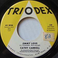 CATHY CARROLL: Deep in a young boys heart / Jimmy Love TRIODEX teen 45 VG+ hear