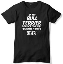 If My Bull Terrier Doesn't Like You I Probably Won't Either Mens T-Shirt