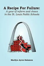A Recipe for Failure: A Year of Reform and Chaos in the St. Louis Public Schools