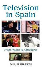 Television in Spain: From Franco to Almodóvar (Monografías A) by Smith, Paul Ju