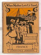 WHEN MOTHER LETS US TRAVEL IN FRANCE 1912 JOHNSON 1st EDITION ILLUSTRATED * RARE