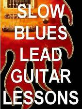 Slow Blues Lead Guitar Lessons Dvd Video. P 00004000 lay With Soul, Feeling & Heart!