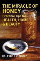 The Miracle of Honey: Practical Tips for Health, Home & Beauty By Dr. Penny Sta