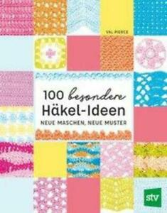 100 besondere Häkel-Ideen | Neue Maschen, neue Muster | Val Pierce | Taschenbuch