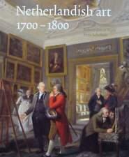 Netherlandish Art 1700-1800 /anglais - Scholten Frits