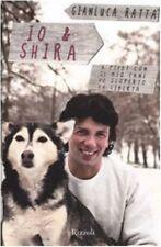 Io & Shira. A piedi con il mio cane ho scoperto la libertà di : Gianluca Ratta