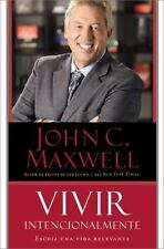 Vivir Intencionalmente : Su Camino Hacia una Vida de Importancia by John C....