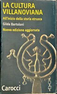 LA CULTURA VILLANOVIANA ALL'INIZIO DELLA STORIA ETRUSCA - CAROCCI 2002
