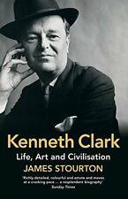 Kenneth Clark: Life, Art and Civilisation-James Stourton, 0007493444