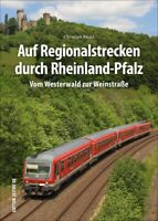 Auf Regionalstrecken durch Rheinland-Pfalz vom Westerwald zur Weinstraße Buch AK