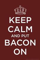 Keep Calm And Put Bacon On Humor Mural inch Poster 36x54 inch