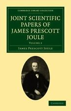 Joint Scientific Papers of James Prescott Joule Volume 2 by James Prescott...
