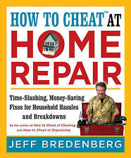 How to Cheat at Home Repair: Time-slashing, Money-saving Fixes for Household Has