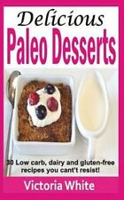 Delicious Paleo Desserts : 30 Low Carb, Dairy and Gluten-Free Recipes You...