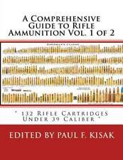 Comprehensive Guide to Rifle Ammunition Vol. 1 Of 2 : 132 Rifle Cartridges un...