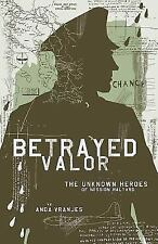 Betrayed Valor : The Unknown Heroes of Mission Halyard by Anda Vranjes (2016,...