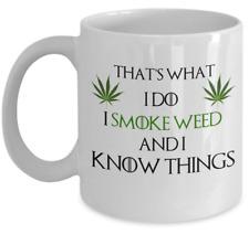 Weed coffee mug - I smoke weed and i know things - Game of Thrones funny gift