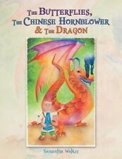The Butterflies, the Chinese Hornblower & the Dragon by Walker, Samantha