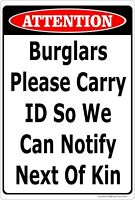 Attention Burglars Please Carry ID so we can notify kin Aluminum Metal Sign