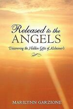 Released to the Angels: Discovering the Hidden Gifts of Alzheimer's (Paperback o