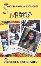 Somos la Familia Rodriguez : My Family, My Story by Priscilla Rodriguez...