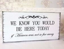 We Know You Would Be Here Today Shabby Vintage Chic Wedding Remembrance Sign