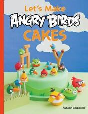 Let's Make Angry Birds Cakes: 25 unique cake designs featuring the Angry Birds a