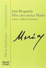 Mia cara amica Maria. Lettere a Maria Zambrano - Bergamín José