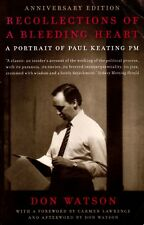 Recollections of a Bleeding Heart: A Portrait of Paul Keating, PM By Don Watson