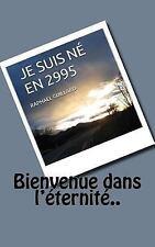 Je Suis Ne En 2995 : Bienvenue Dans L'eternite by Raphael Guillard (2016,...
