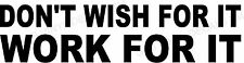 """Don't Wish For It Work For It Vinyl Decal Home Décor 8"""" x 33"""""""