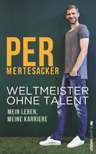 Weltmeister ohne Talent von Per Mertesacker (2018, Gebundene Ausgabe)