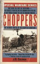 Choppers : The Heroic Birth of Helicopter Warfare by J. D. Coleman (1998, Paperb