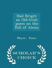 Hail Brigit; An Old-Irish Poem on the Hill of Alenn - Scholar's C by Kuno, Meyer
