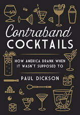 USED (LN) Contraband Cocktails: How America Drank When It Wasn't Supposed To